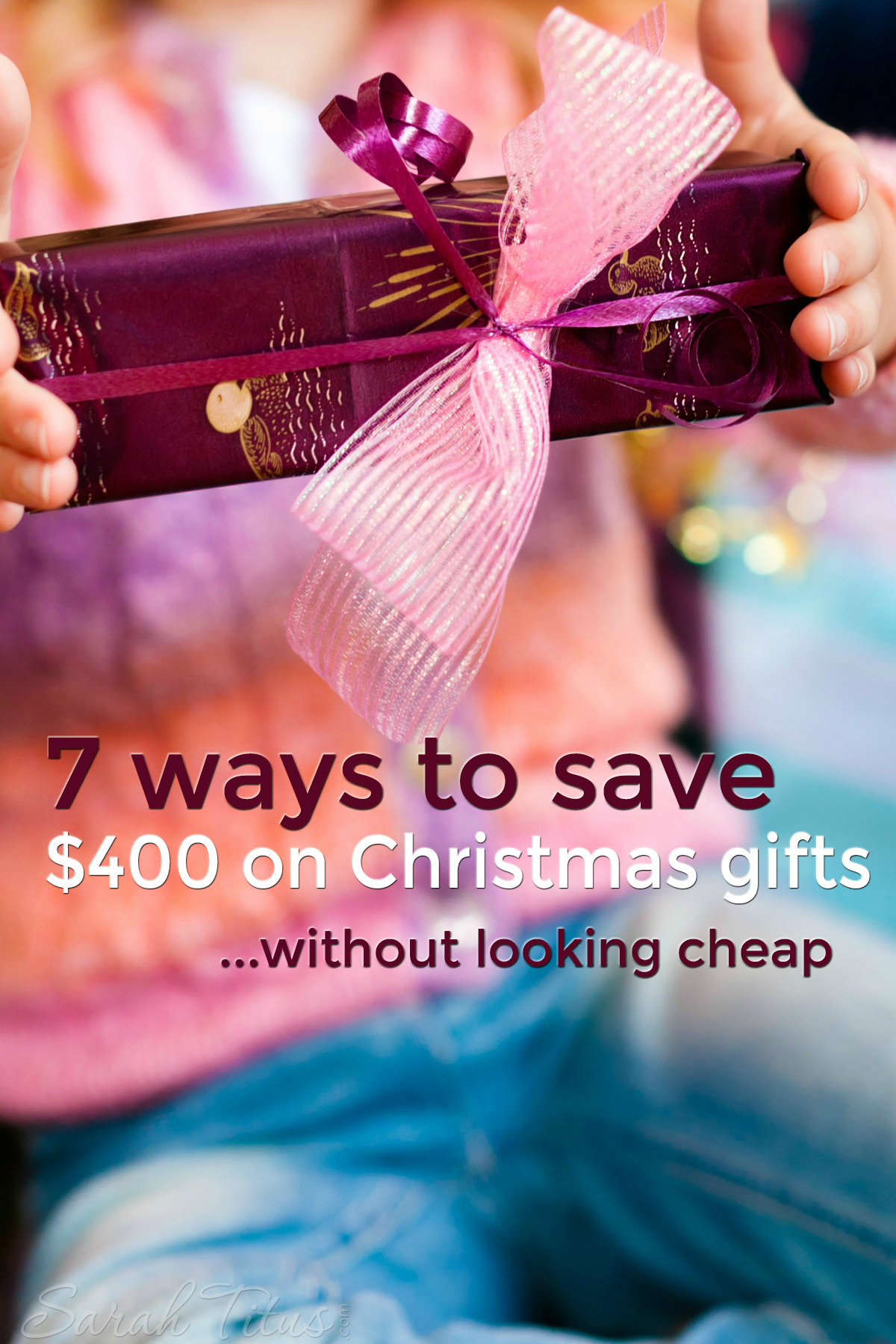 7 Ways to Save $400/year on Christmas Gifts