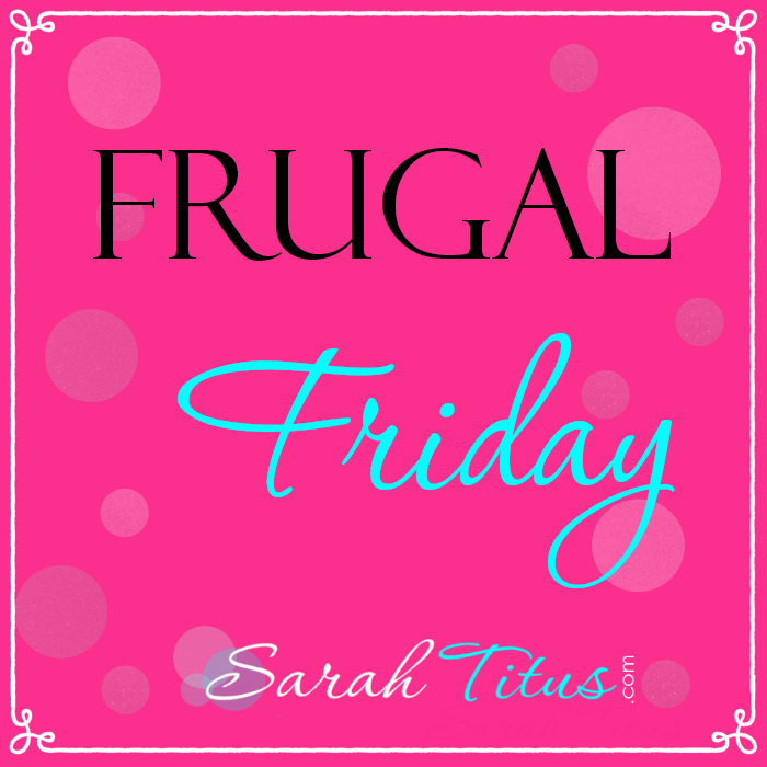 Frugal Friday | SarahTitus.com