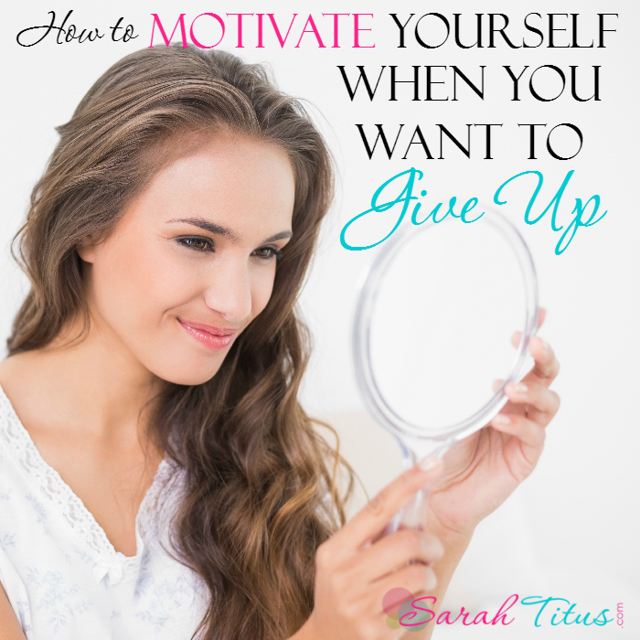 How to Motivate Yourself When You Want to Give Up
