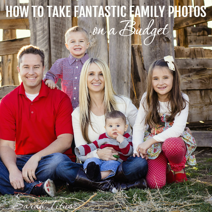 How to Take Fantastic Family Photos on a Budget