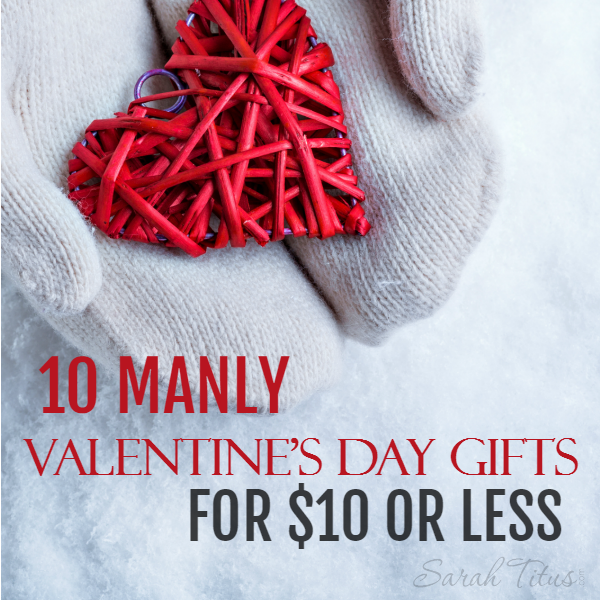 10 manly valentine's day gifts for $10 or less - sarah titus, Ideas
