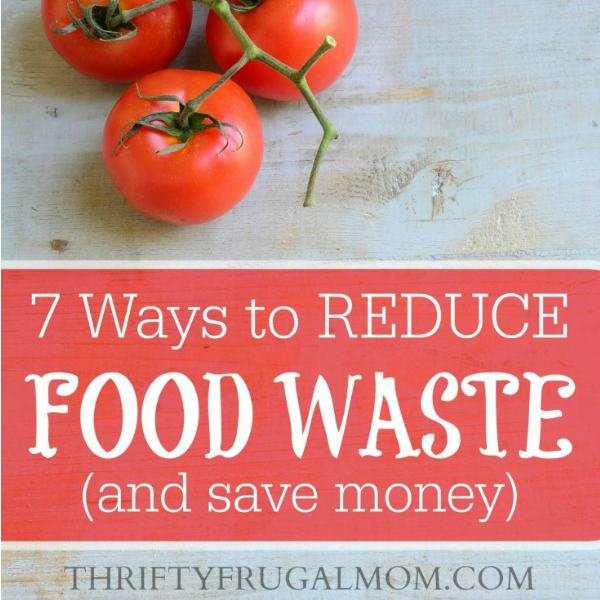 7 Ways to Reduce Food Waste and Save Money
