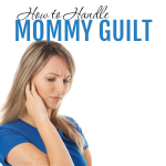 We all get Mommy Guilt from time to time. We strive to do the best by our kids. Here's how to handle mommy guilt when it raises it's ugly head.