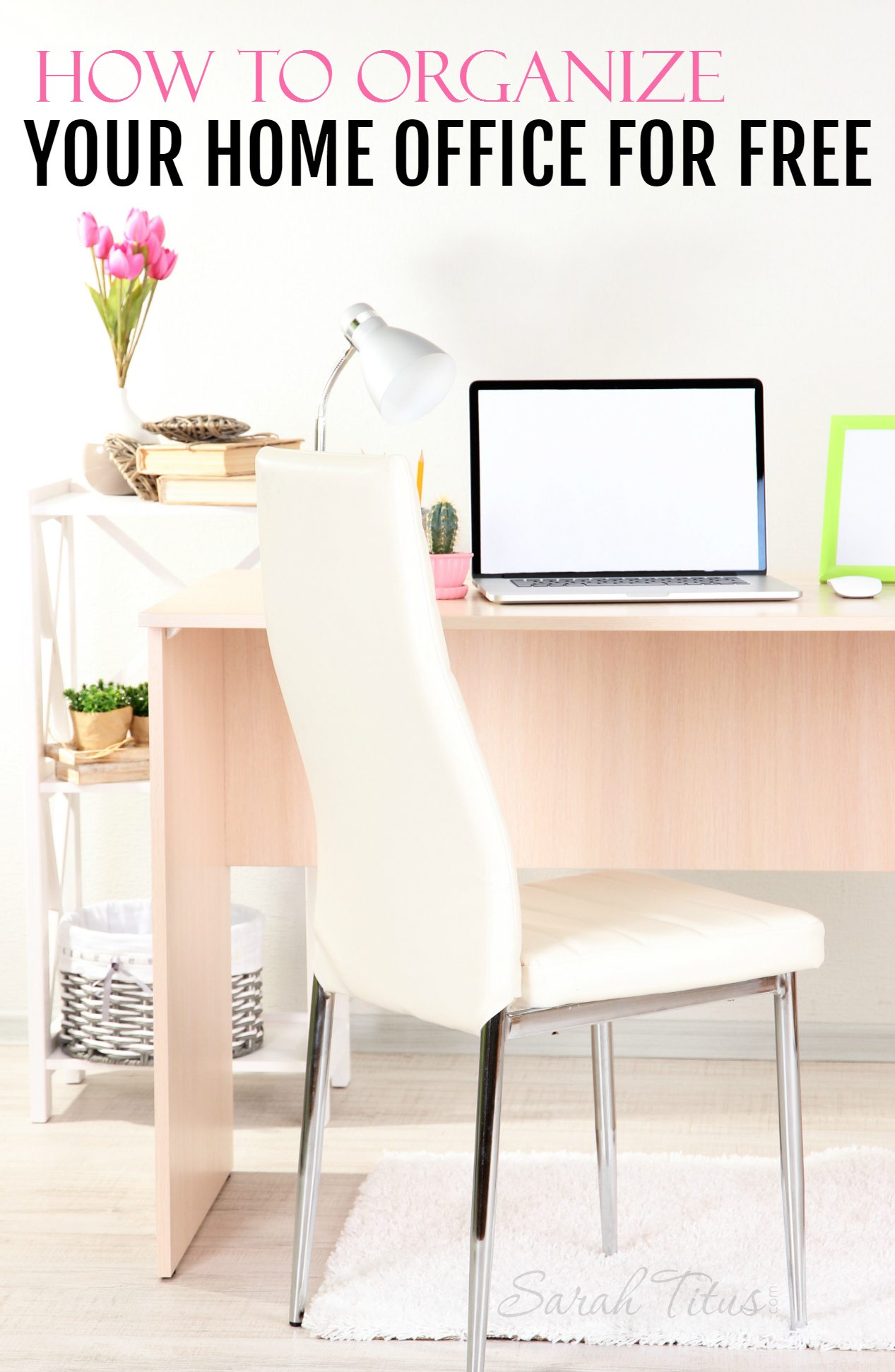 How to Organize Your Home Office for Free - Sarah Titus