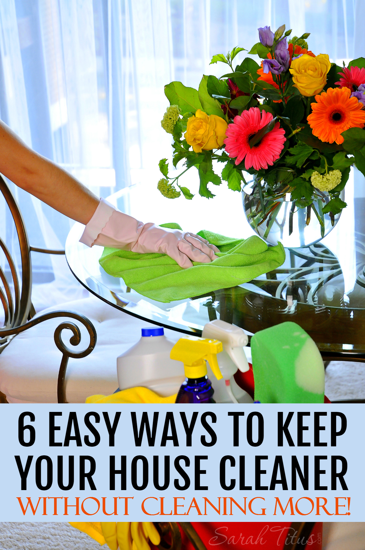 6 Easy Ways To Keep Your House Cleaner Sarah Titus