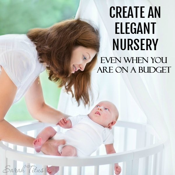 Create an Elegant Nursery Even When You Are on a Budget