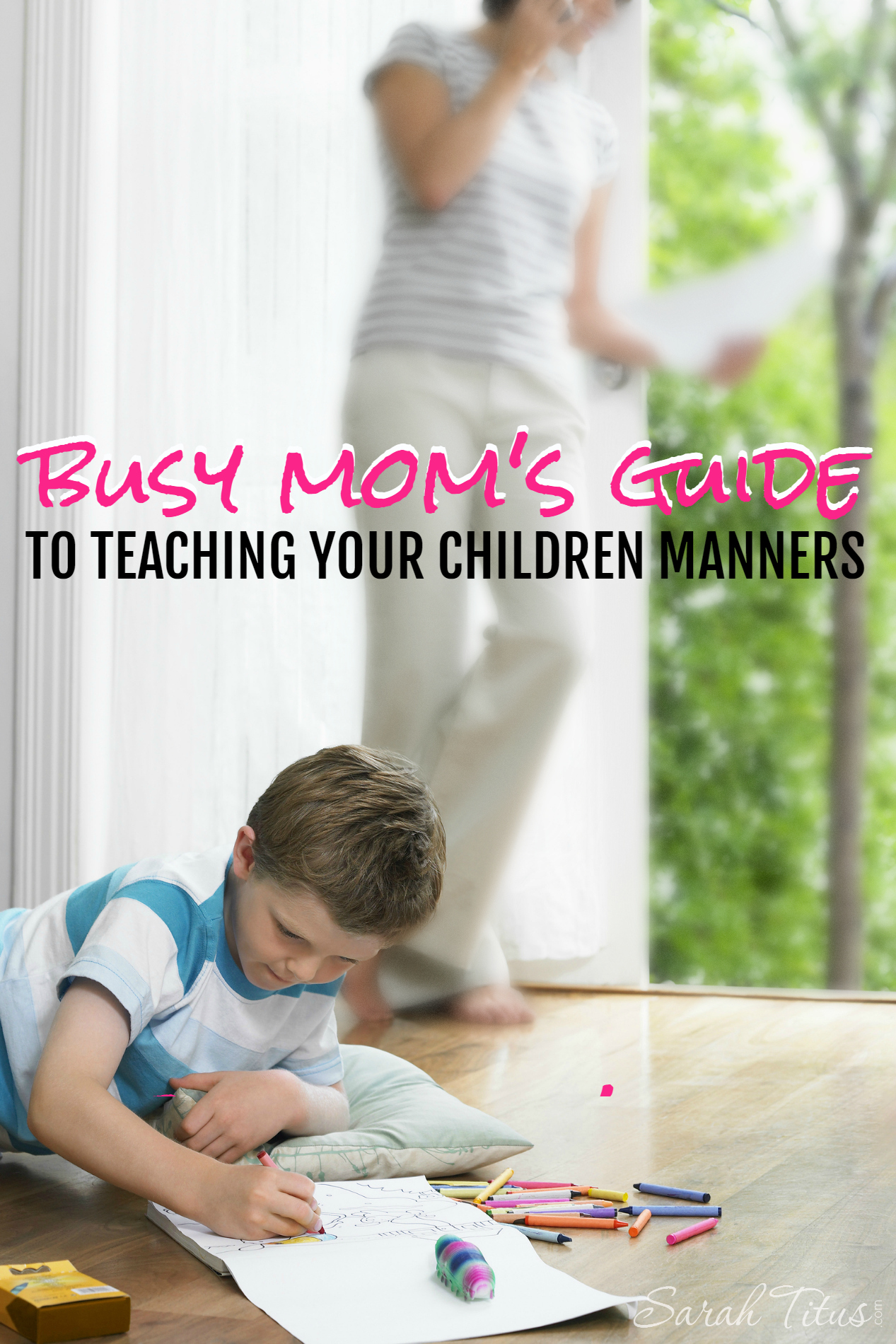 busy mom s guide to teaching your children manners sarah titus have you ever wondered how some children act one way in public while others act a