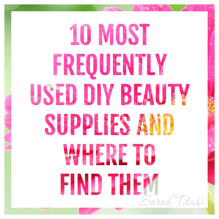 10 Most Frequently Used DIY Beauty Supplies and Where to Find Them