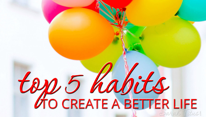 Top 5 Habits to Create a Better Life