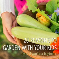 20 Reasons to Garden with Your Kids Even If You're a Beginner