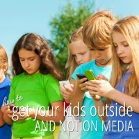 How to Get Your Kids Outside and Not On Media