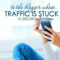 To The Blogger Whose Traffic is Stuck at 200,000 Pageviews