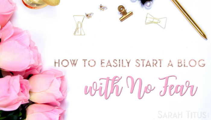 How to Easily Start a Blog with No Fear