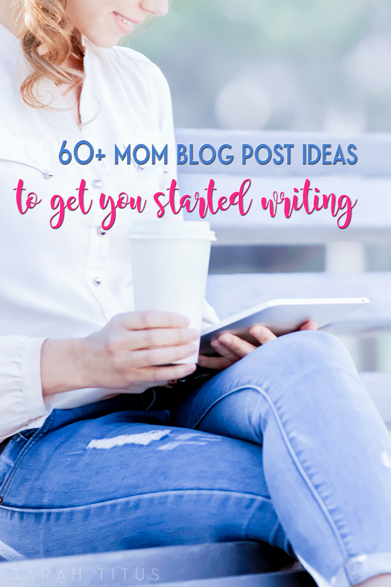 60+ Mom Blog Post Ideas To Get You Started Writing