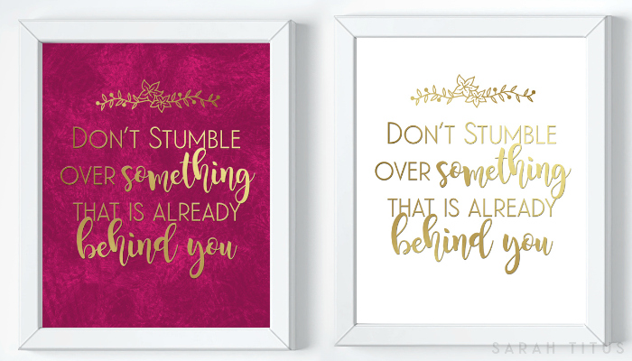 Don't stumble over something that is already behind you wall art free printable.