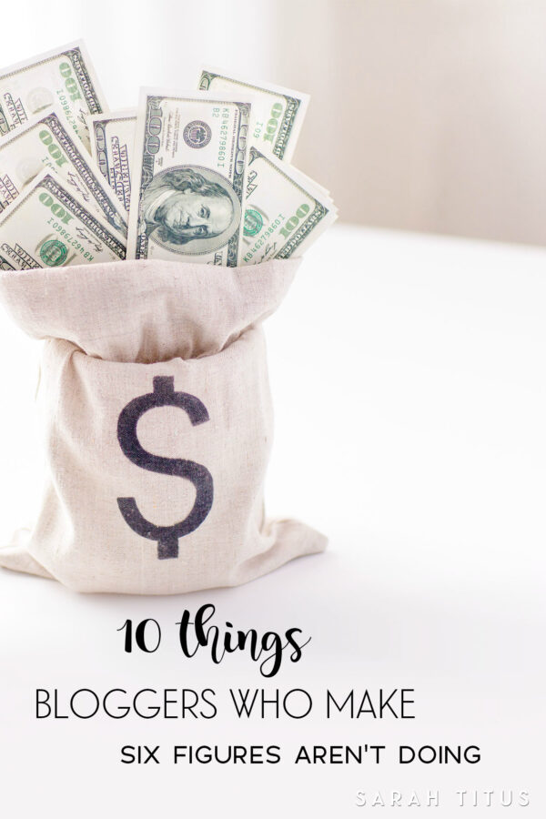 10 Things Bloggers Who Make Six Figures Aren't Doing