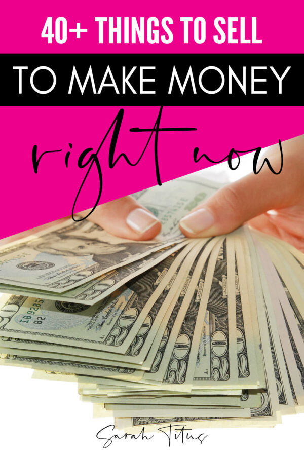 40+ Things To Sell Right Now to Make Money - Sarah Titus